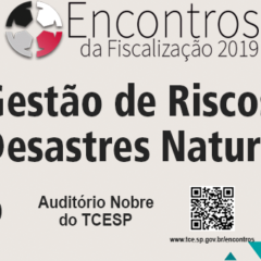 TCE-SP: Encontros da Fiscalização 2019' debaterá gestão de riscos e desastres naturais